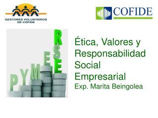Ética, Valores y Responsabilidad Social Empresarial Exp.  Marita Beingolea