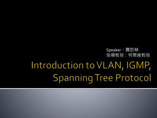 Introduction t o VLAN , IGMP, Spanning Tree Protocol