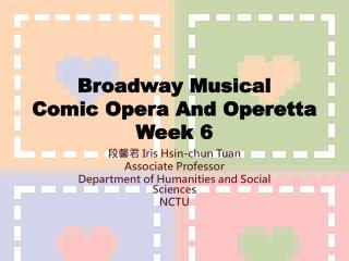 Broadway Musical Comic Opera And Operetta Week 6