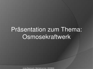 Präsentation zum Thema:  Osmosekraftwerk