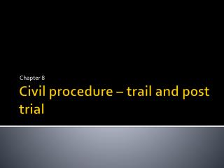 Civil procedure – trail and post trial