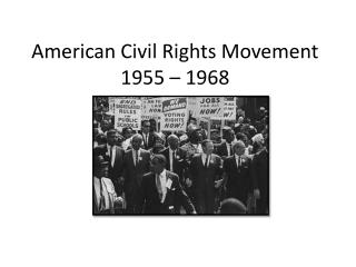 American Civil Rights Movement 1955 – 1968