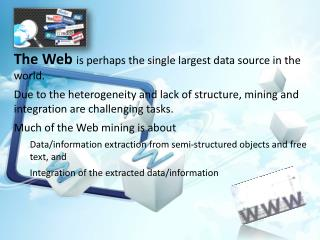 The Web  is perhaps the single largest data source in the world.
