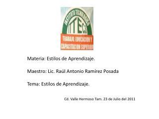 Materia: Estilos de Aprendizaje.  Maestro: Lic. Raúl Antonio Ramírez Posada