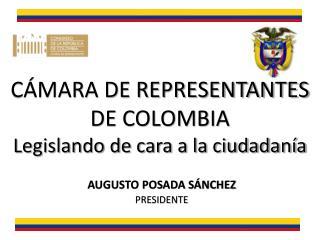 CÁMARA DE REPRESENTANTES DE  COLOMBIA Legislando de cara a la ciudadanía
