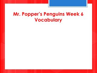 Mr. Popper's Penguins Week 6 Vocabulary