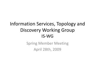 Information Services, Topology and Discovery Working Group IS- WG