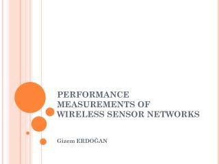 PERFORMANCE MEASUREMENTS OF WIRELESS SENSOR NETWORKS