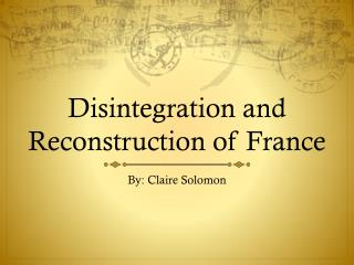 Disintegration and Reconstruction of France