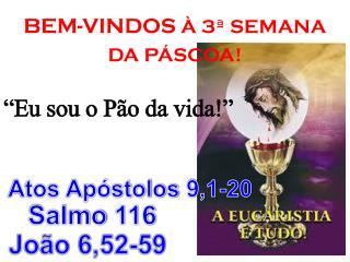 """BEM-VINDOS  À 3ª SEMANA  DA PÁSCOA! """"Eu sou o Pão da vida!"""""""