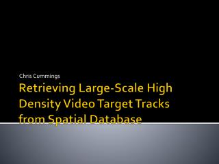Retrieving Large-Scale High Density Video Target Tracks from Spatial Database