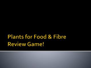 Plants for Food &  Fibre Review Game!