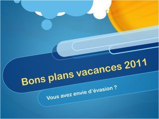 Bons plans vacances 2011