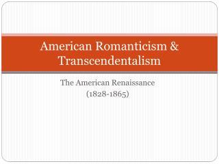 American Romanticism & Transcendentalism