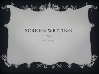 SCREEN WRITING!