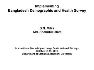 Implementing  Bangladesh Demographic and Health Survey  S.N. Mitra  Md. Shahidul Islam