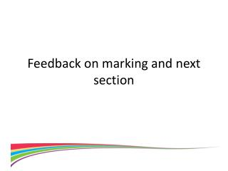Feedback on marking and next section