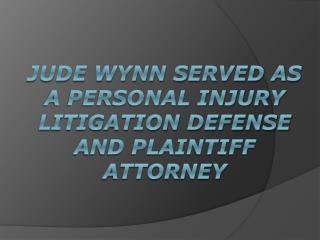 Jude Wynn Served As a Personal Injury Litigation