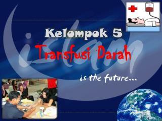 Kel om pok 5 Transfusi Darah