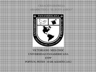 VICTORIANO  MES CHOC UNIVERSIDAD PANAMERICANA ETPP POPTUN, PETEN  10 DE AGOSTO 2,012