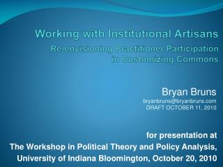 for presentation at The Workshop in Political Theory and Policy Analysis,