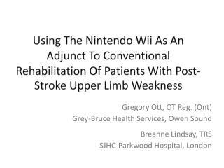 Gregory  Ott , OT Reg. ( Ont ) Grey-Bruce Health Services, Owen Sound Breanne Lindsay, TRS