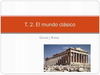 T . 2. El mundo clásico