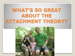 WHAT'S SO GREAT ABOUT THE ATTACHMENT THEORY?