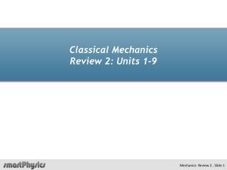 Classical Mechanics Review 2: Units 1-9