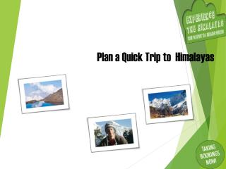 Plan a Quick Trip to  Himalayas