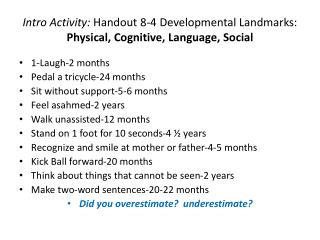 Intro Activity:  Handout 8-4 Developmental Landmarks:  Physical, Cognitive, Language, Social