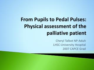 From Pupils to Pedal Pulses: Physical assessment of the palliative patient