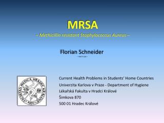 MRSA –  Methicillin resistant Staphylococcus Aureus –
