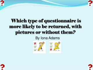 Which type of questionnaire is more likely to be returned, with pictures or without them?