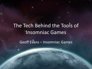 The Tech  Behind the Tools of Insomniac Games