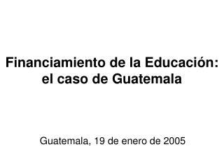 Financiamiento de la Educación: el caso de Guatemala