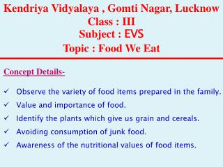 K endriya Vidyalaya  ,  Gomti  Nagar,  Lucknow Class :  III  Subject :  EVS Topic : Food We  Eat
