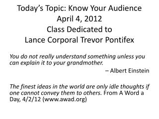 Today's Topic: Know Your Audience April 4, 2012 Class Dedicated to  Lance Corporal Trevor Pontifex