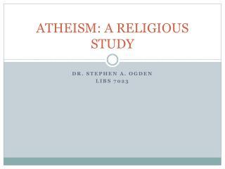 ATHEISM: A RELIGIOUS STUDY