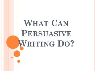 What Can Persuasive Writing Do?