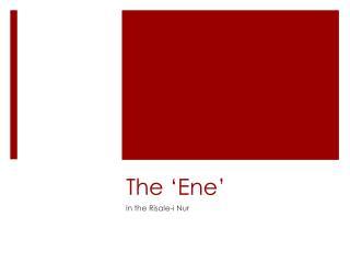 The 'Ene'