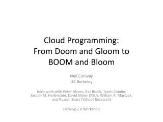 Cloud Programming: From Doom and Gloom to BOOM and Bloom