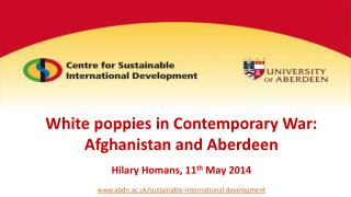White poppies in Contemporary War: Afghanistan and Aberdeen Hilary Homans, 11 th  May 2014
