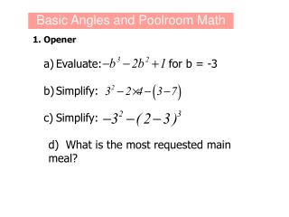 1.	Opener a) 	Evaluate:                    for  b =  -3 b) 	Simplify:  c) 	Simplify: