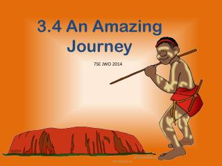 3.4 An Amazing  Journey