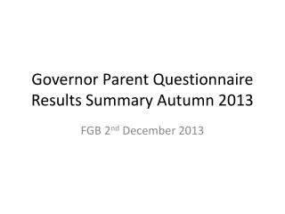Governor Parent Questionnaire Results Summary Autumn 2013