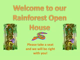 Welcome to our  Rainforest Open House