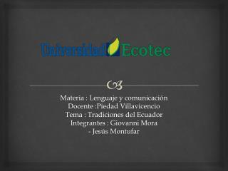 Materia : Lenguaje y comunicación Docente :Piedad Villavicencio  Tema : Tradiciones del Ecuador