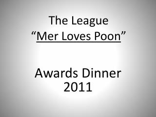 "The League  "" Mer  Loves  Poon """