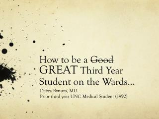 How to be a  Good GREAT  Third Year Student on the Wards�